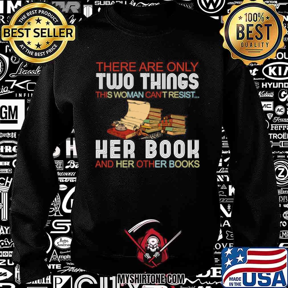 There Are Only Two Things This Woman Can't Resist Her Book And Her Other Books Sweatshirt