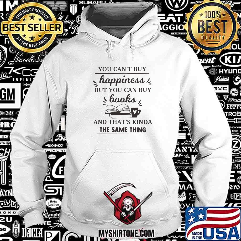 You Can't Buy Happiness But You Can Buy Books And That's Kinda The Same Thing Shirt Hoodie
