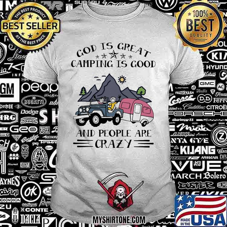 God Is Great Camping Is Good And People Are Crazy Shirt