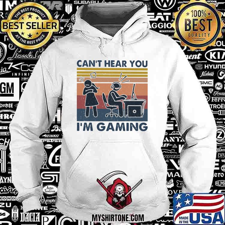 Can't Hear You Im Gaming Vintage Shirt Hoodie