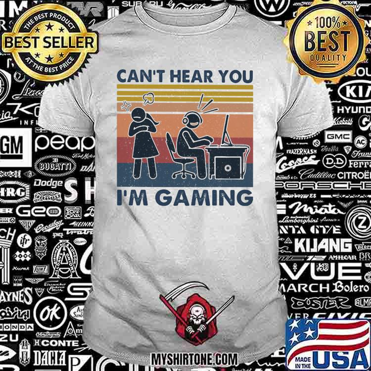 Can't Hear You Im Gaming Vintage Shirt