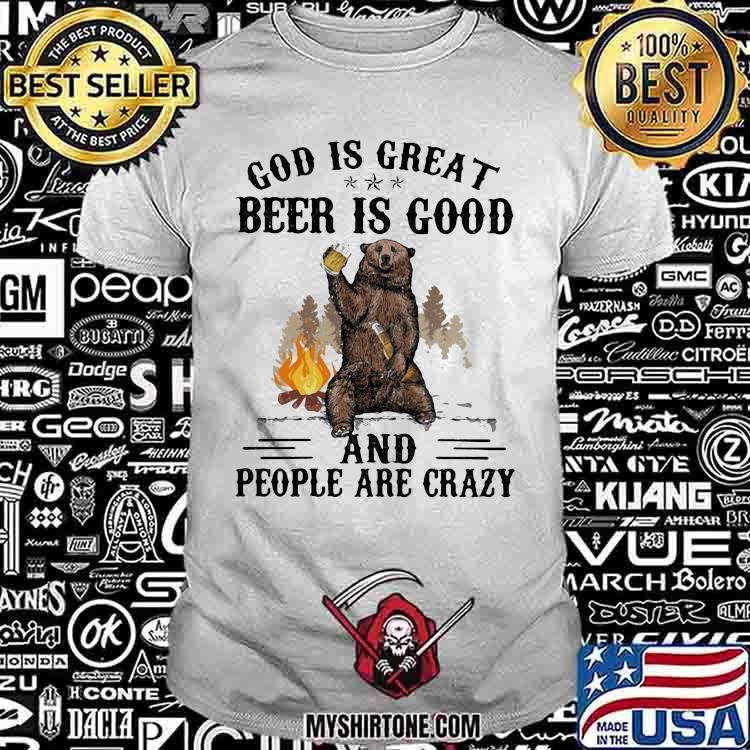 God Is Great Beer Is Good And People Are Crazy Bear Shirt