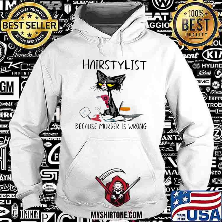 Hairstylist Because Murder IS Wrong Cat Shirt Hoodie
