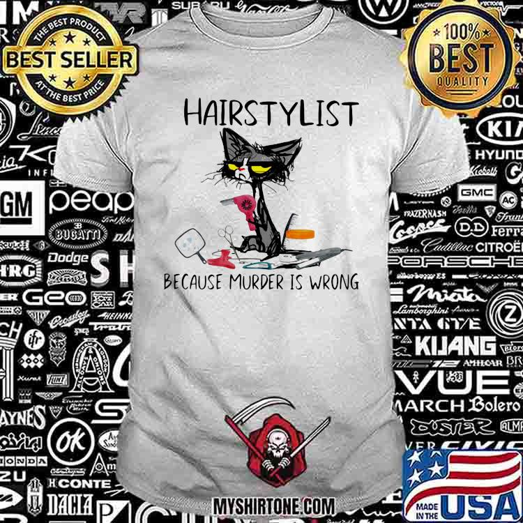 Hairstylist Because Murder IS Wrong Cat Shirt