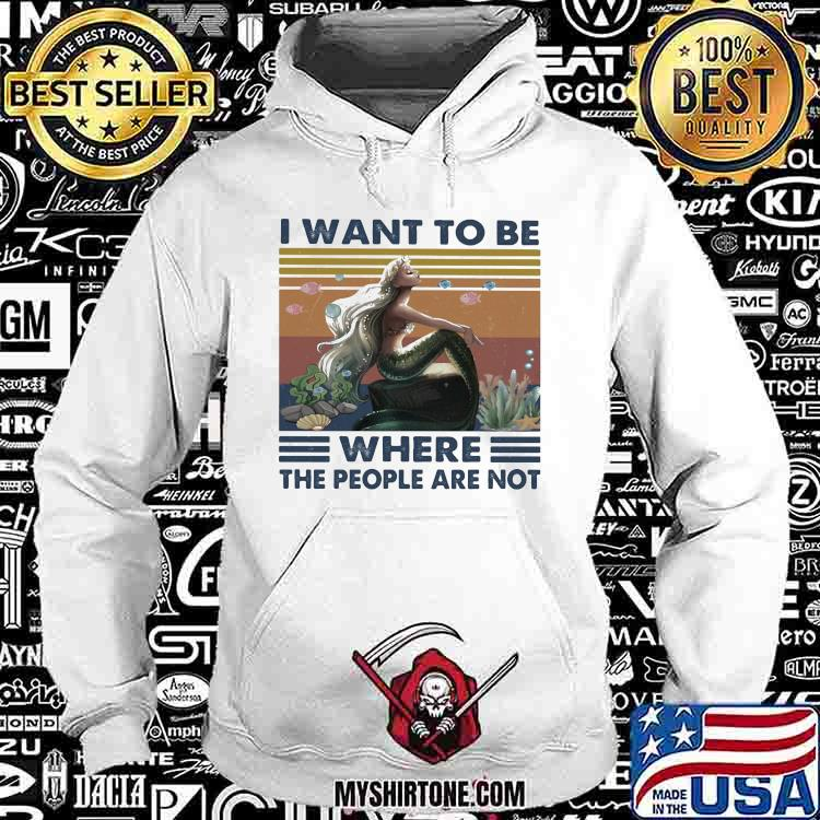 I Want To Be Where The People Are Not Vintage Shirt Hoodie