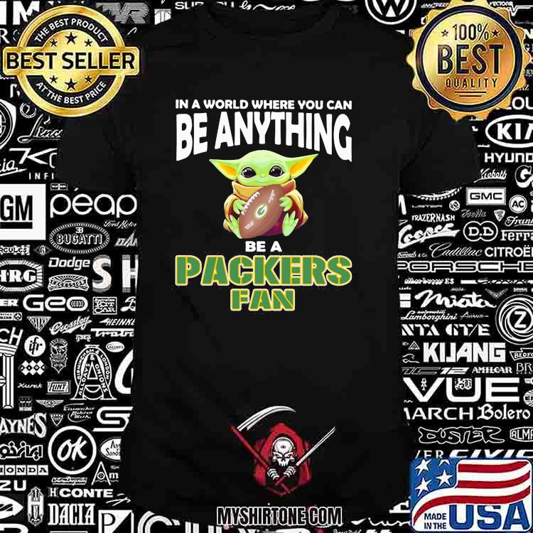 In A World Where You Can Be Anything Be A Packers Fan Baby Yoda Shirt