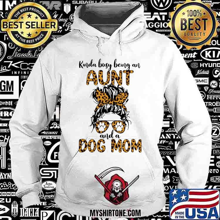 Kinda Busy Being An Aunt And A Dog Mom Lepoard Shirt Hoodie