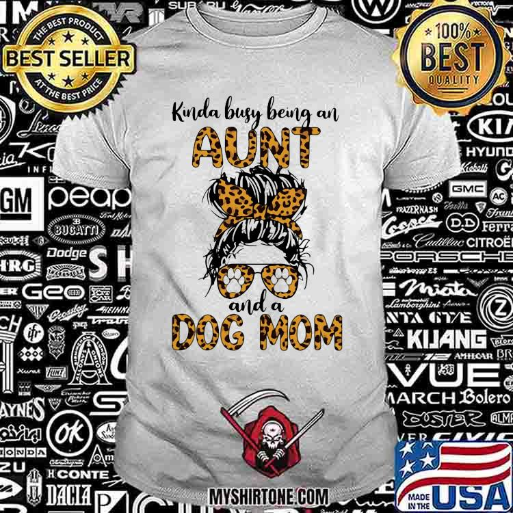 Kinda Busy Being An Aunt And A Dog Mom Lepoard Shirt