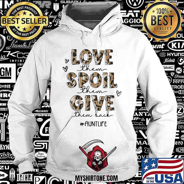Love Them Spoil Them Give Them Back Auntlife Lepoard Shirt Hoodie