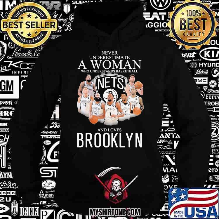 Never Underestimate A Woman Who Understand Basketball And Loves Brooklyn Signature Shirt Hoodie