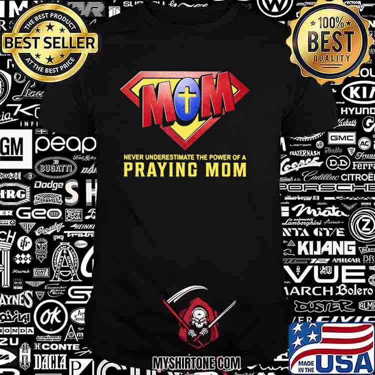 Never Underestimate The Power Of A Praying Mom God Superman Logo Shirt