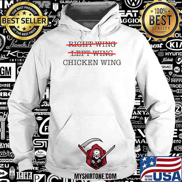 Not Right Wing, Not Left Wing, Only Chicken Wing Politics Shirt Hoodie