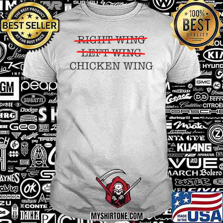 Not Right Wing, Not Left Wing, Only Chicken Wing Politics Shirt