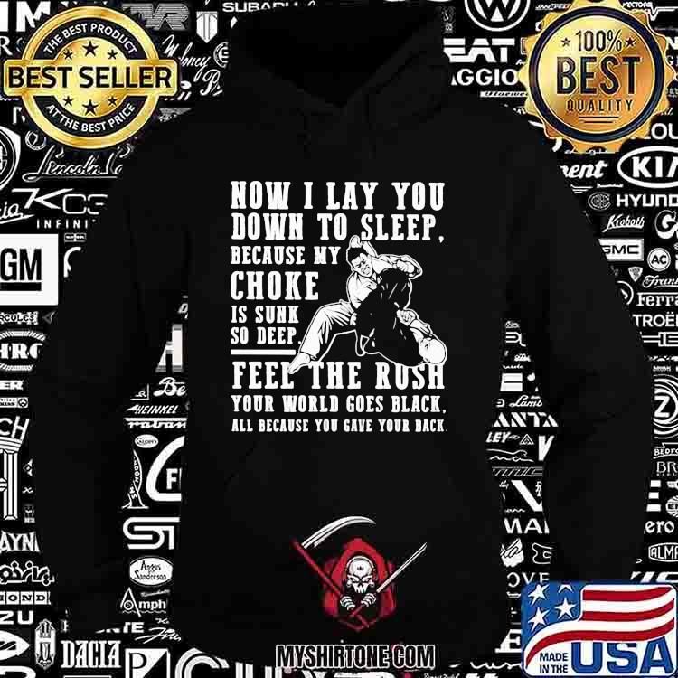 Now I Lay You Down To Sleep Because My Choke Is Sunk So Deep Feel The Rush Your World Goes Black All Because You Gave Your Back Shirt Hoodie