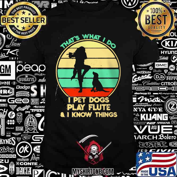 THat's What I Do I Pet Dogs play Flute I KNow Things Vintage Shirt