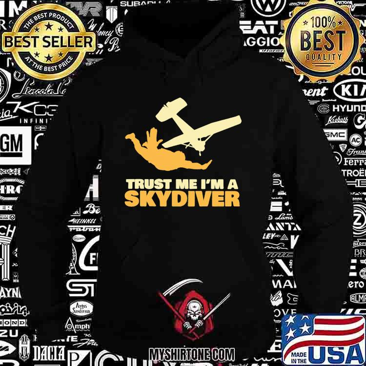 Trust Me Im A Skydiver Shirt Hoodie