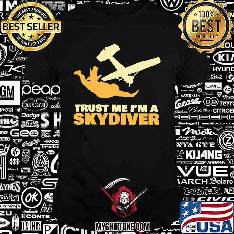 Trust Me Im A Skydiver Shirt