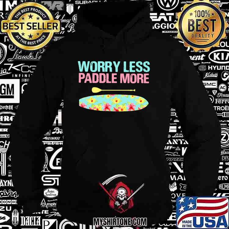 Worry Less Paddle More Paddleboard Shirt Hoodie