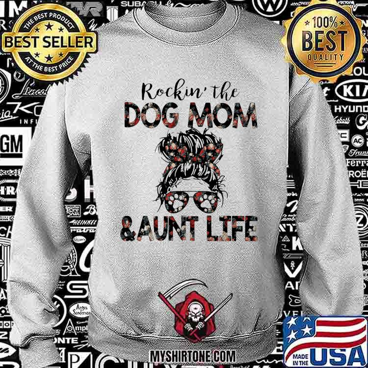 Rockin The Dog Mom And Aunt Life Flower Sweatshirt